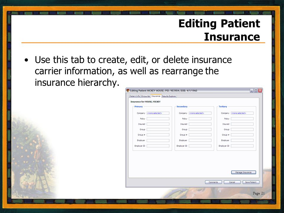Page 21 Editing Patient Insurance Use this tab to create, edit, or delete insurance carrier information, as well as rearrange the insurance hierarchy.