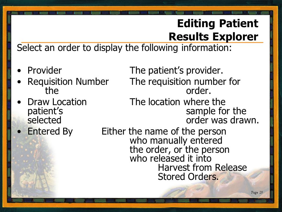 Page 29 Editing Patient Results Explorer Select an order to display the following information: ProviderThe patient's provider.