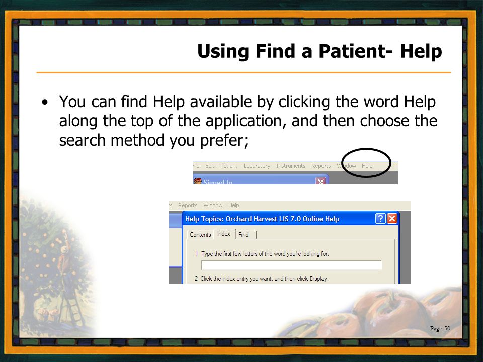 Page 50 Using Find a Patient- Help You can find Help available by clicking the word Help along the top of the application, and then choose the search method you prefer;