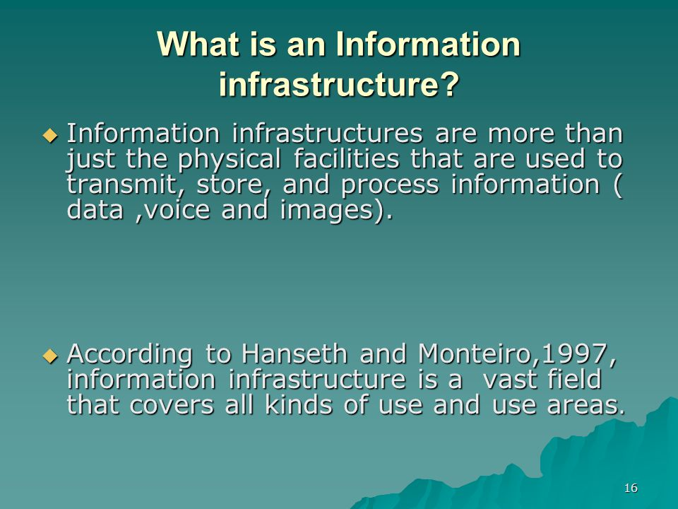 16 What is an Information infrastructure.