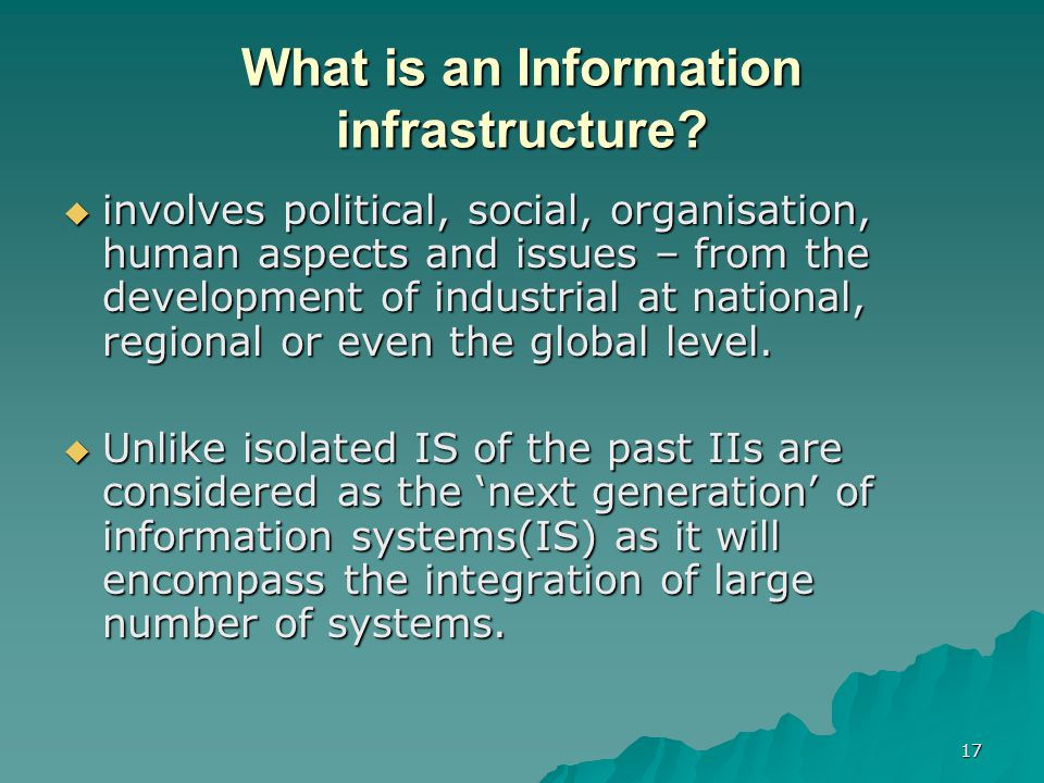 17 What is an Information infrastructure.