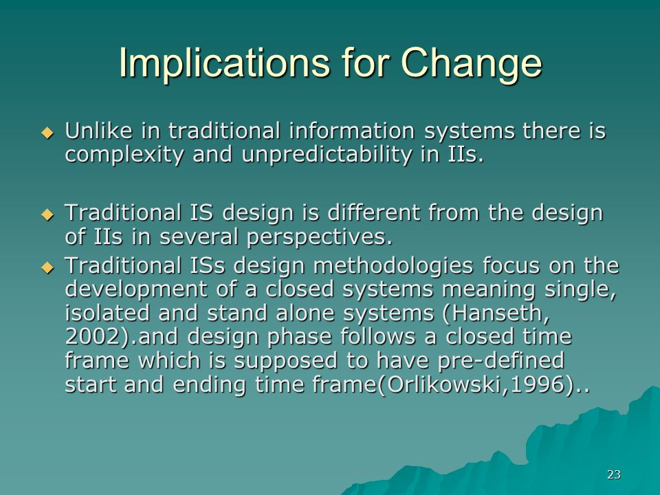 23 Implications for Change  Unlike in traditional information systems there is complexity and unpredictability in IIs.