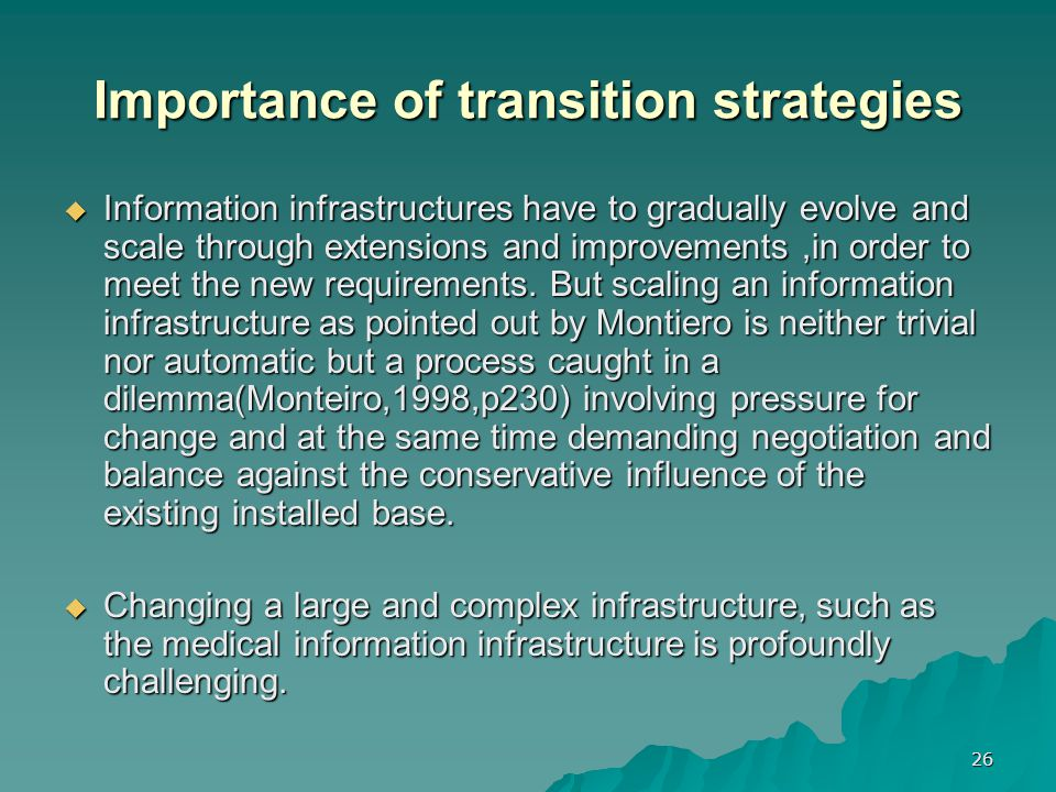26 Importance of transition strategies  Information infrastructures have to gradually evolve and scale through extensions and improvements,in order to meet the new requirements.