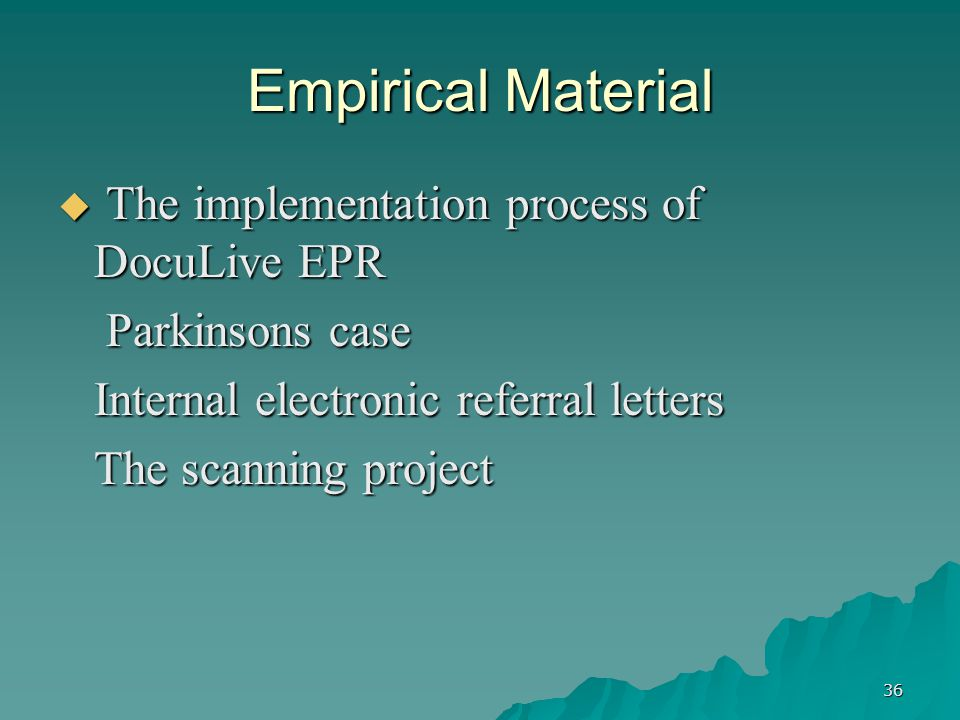 36 Empirical Material  The implementation process of DocuLive EPR Parkinsons case Parkinsons case Internal electronic referral letters Internal electronic referral letters The scanning project The scanning project
