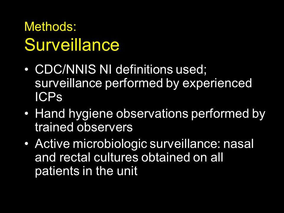 Methods: Surveillance CDC/NNIS NI definitions used; surveillance performed by experienced ICPs Hand hygiene observations performed by trained observer