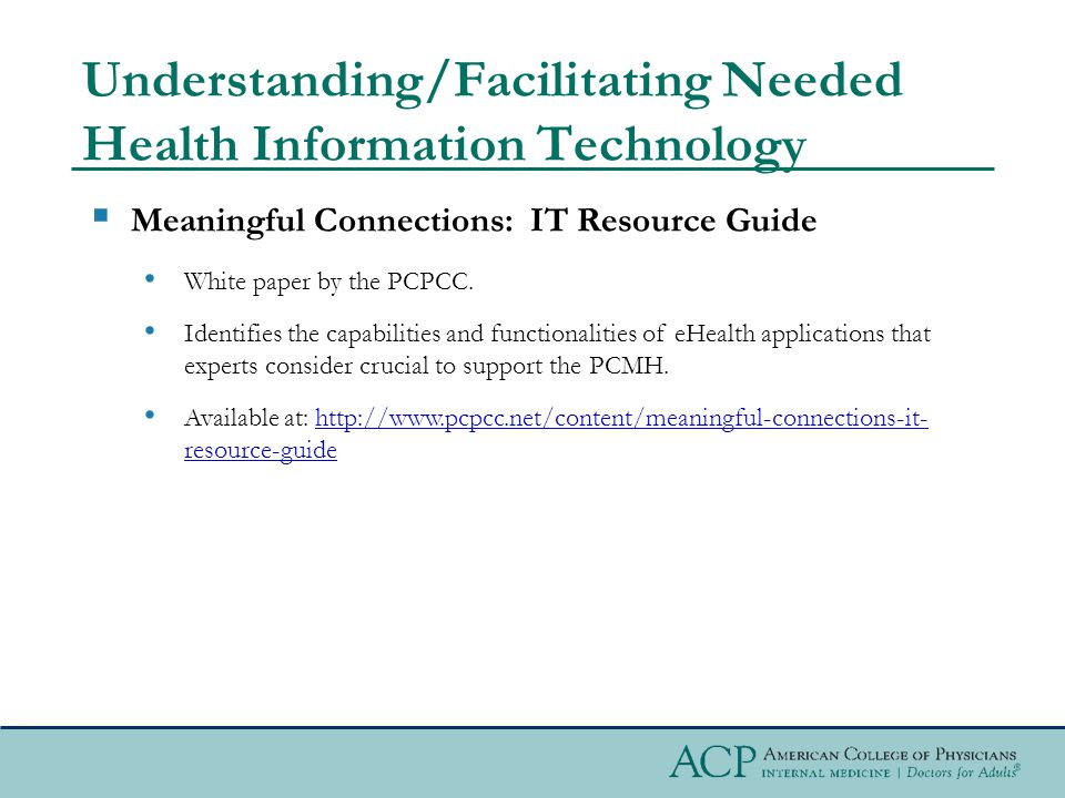 Understanding/Facilitating Needed Health Information Technology  Meaningful Connections: IT Resource Guide White paper by the PCPCC.