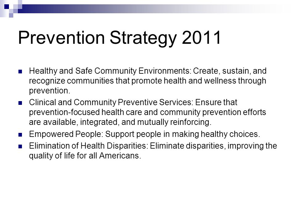 Community Transformation and Prevention Priorities 2011 Community Grants that address Prevention National Prevention Council – across Fed agencies tobacco-free living; active living and healthy eating; evidence-based quality clinical and other preventive services, HTN and high cholesterol; social and emotional wellness; healthy and safe physical environments.