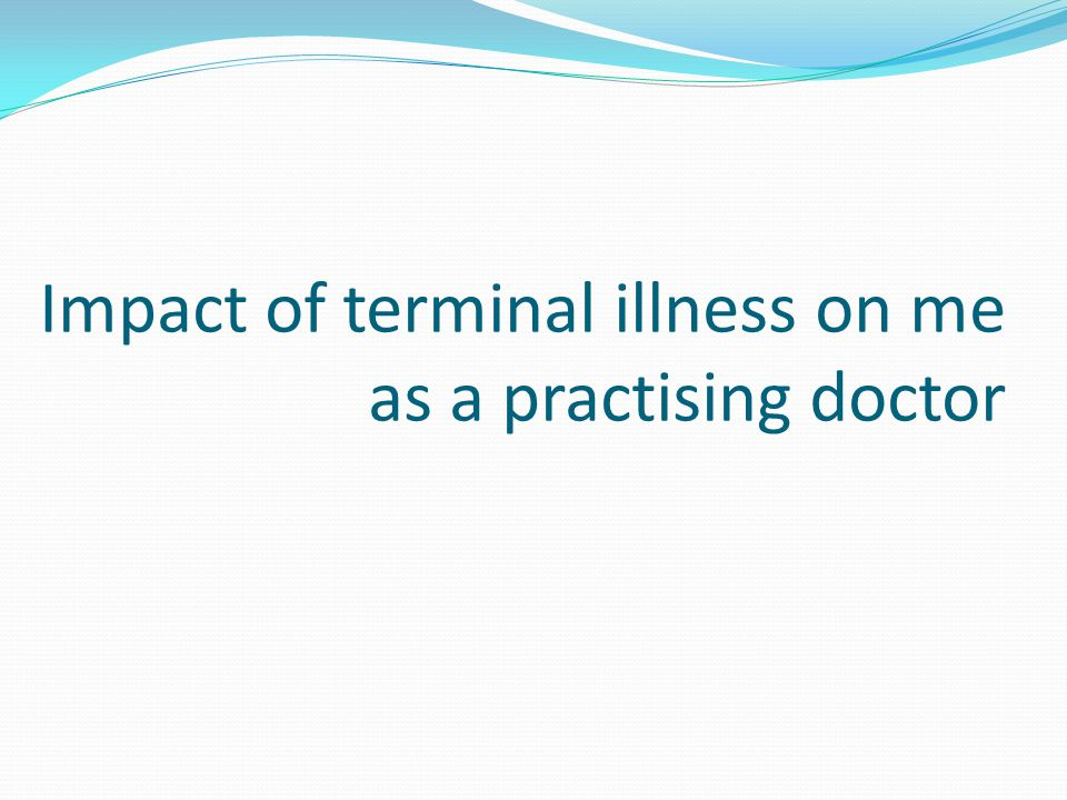 Impact of terminal illness on me as a practising doctor