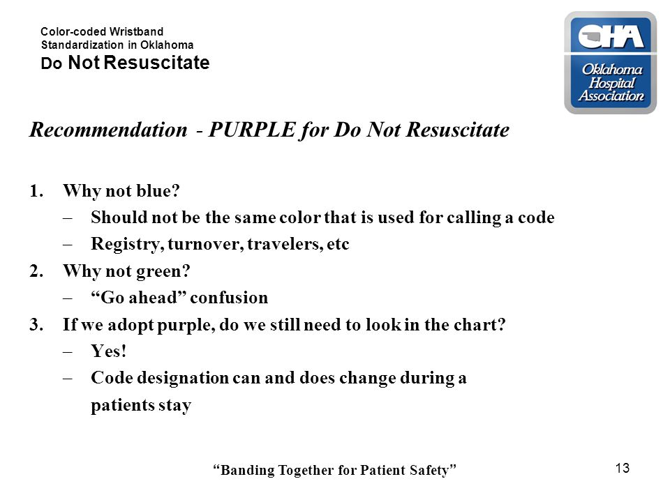 Banding Together for Patient Safety 13 Color-coded Wristband Standardization in Oklahoma Do Not Resuscitate Recommendation - PURPLE for Do Not Resuscitate 1.Why not blue.