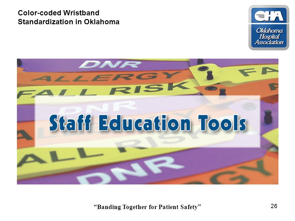 Banding Together for Patient Safety 26 Color-coded Wristband Standardization in Oklahoma