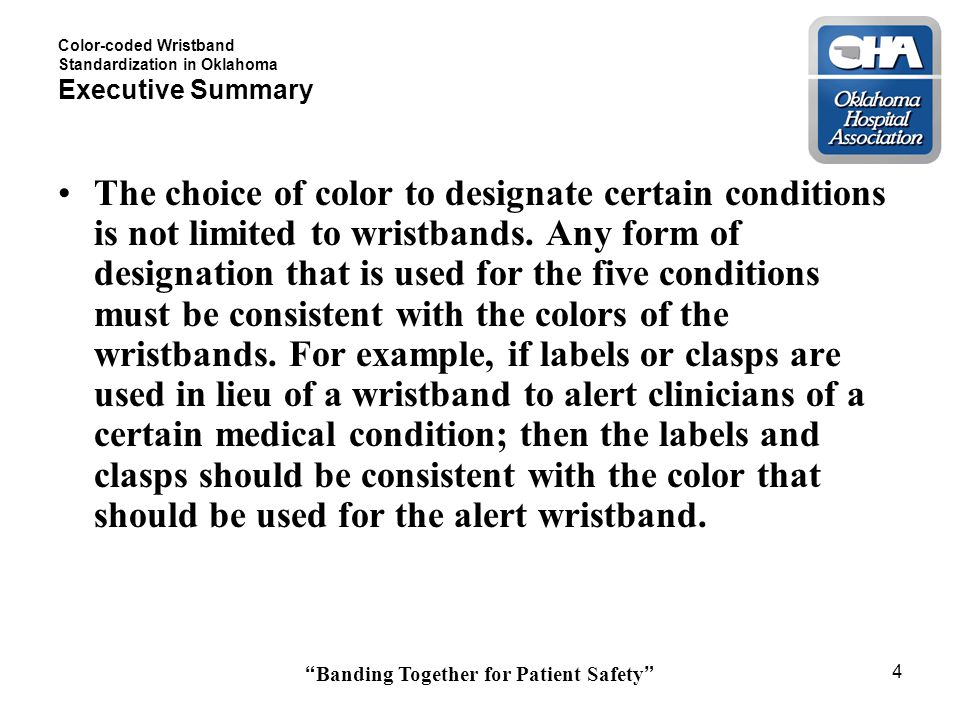 Banding Together for Patient Safety 4 Color-coded Wristband Standardization in Oklahoma Executive Summary The choice of color to designate certain conditions is not limited to wristbands.