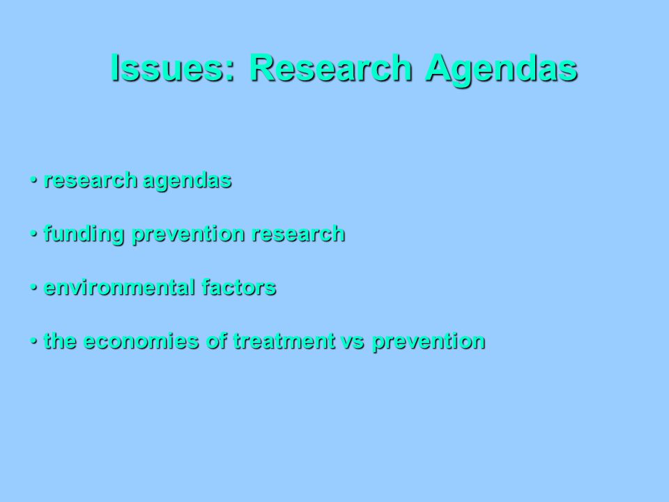 Issues: Research Agendas research agendas research agendas funding prevention research funding prevention research environmental factors environmental