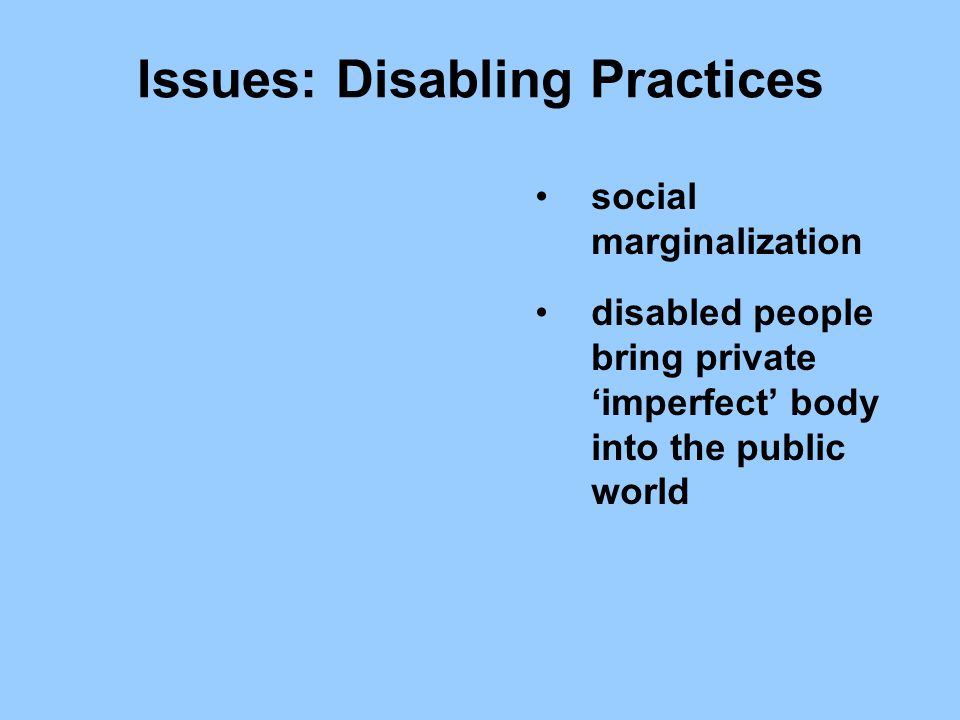 Issues: Disabling Practices social marginalization disabled people bring private 'imperfect' body into the public world