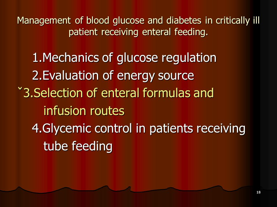 18 Management of blood glucose and diabetes in critically ill patient receiving enteral feeding. 1.Mechanics of glucose regulation 1.Mechanics of gluc