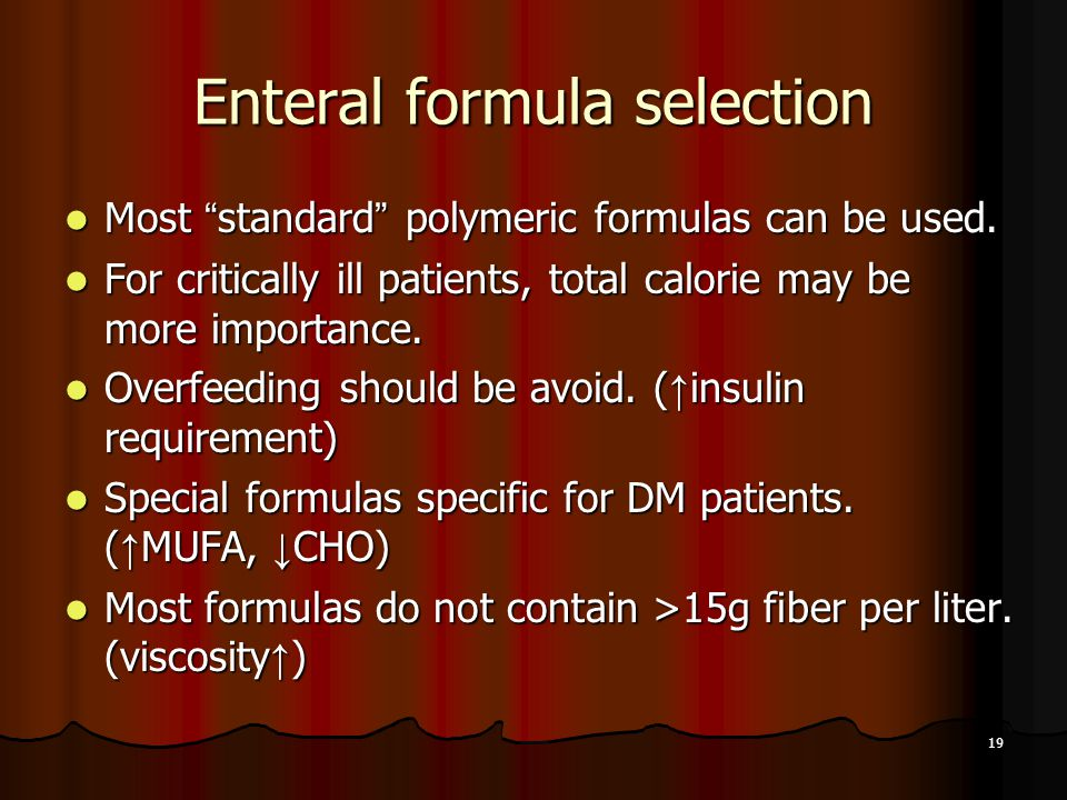 19 Enteral formula selection Most standard polymeric formulas can be used.