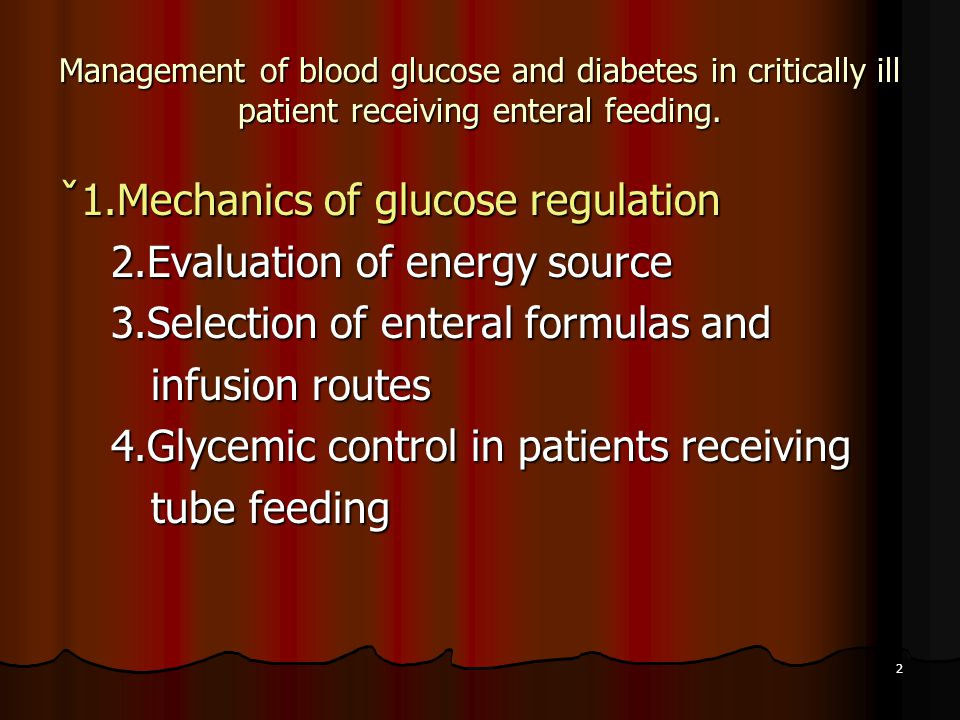 2 Management of blood glucose and diabetes in critically ill patient receiving enteral feeding. ˇ1.Mechanics of glucose regulation 2.Evaluation of ene