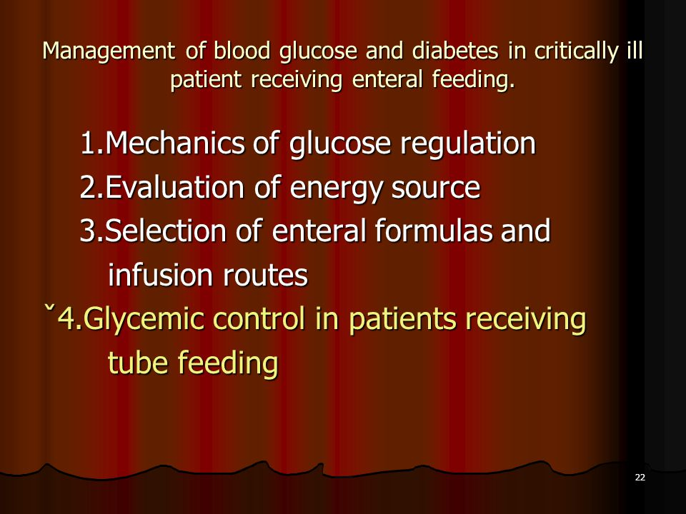 22 Management of blood glucose and diabetes in critically ill patient receiving enteral feeding. 1.Mechanics of glucose regulation 1.Mechanics of gluc