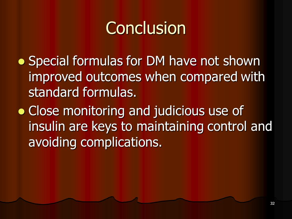32 Conclusion Special formulas for DM have not shown improved outcomes when compared with standard formulas.