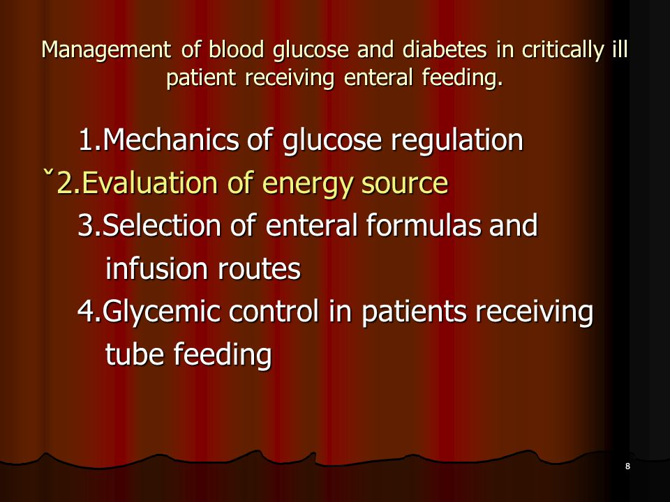 8 Management of blood glucose and diabetes in critically ill patient receiving enteral feeding. 1.Mechanics of glucose regulation 1.Mechanics of gluco