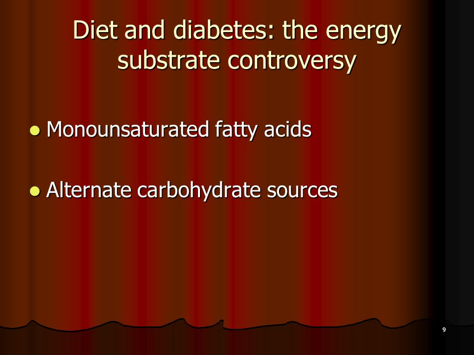 9 Diet and diabetes: the energy substrate controversy Monounsaturated fatty acids Monounsaturated fatty acids Alternate carbohydrate sources Alternate