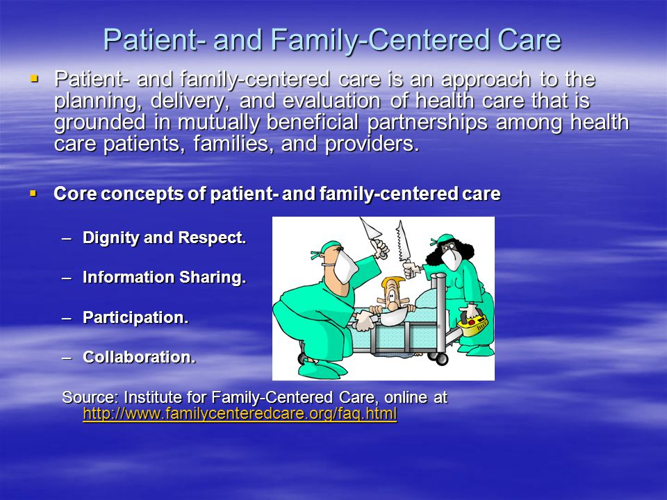 Patient- and Family-Centered Care  Research –There has been an increase in the literature on patient- and family-centered health care.