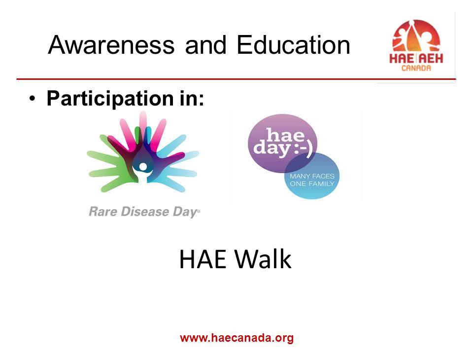 www.haecanada.org Awareness and Education Participation in: HAE Walk