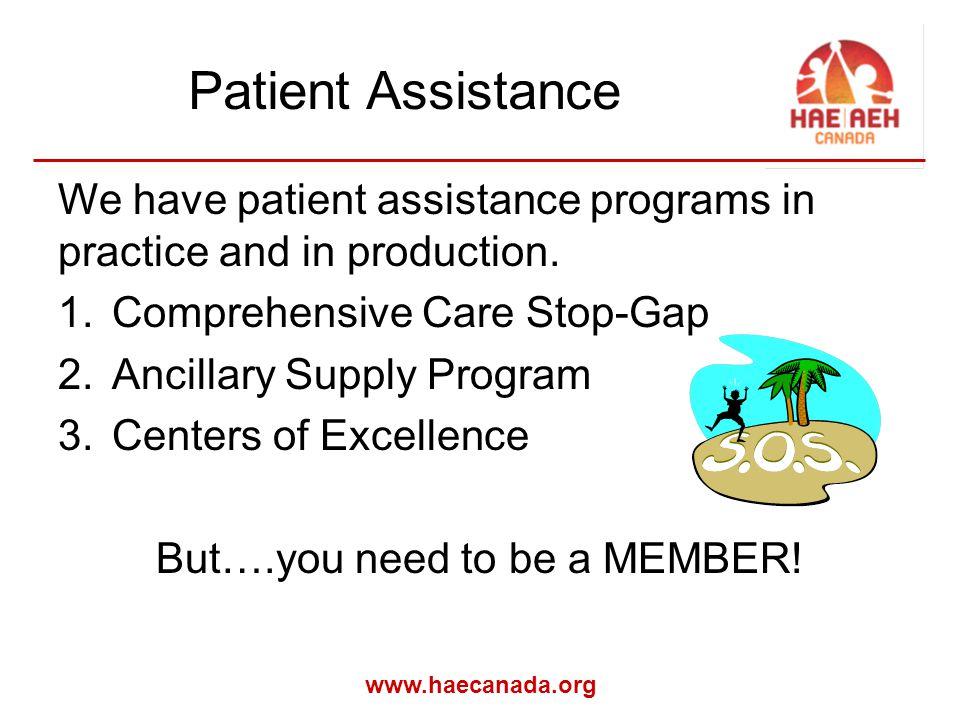 www.haecanada.org Patient Assistance We have patient assistance programs in practice and in production.