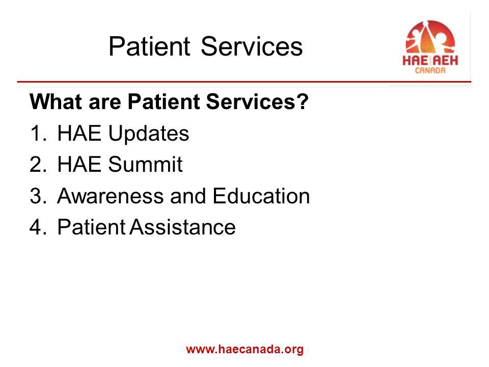www.haecanada.org Patient Services What are Patient Services.