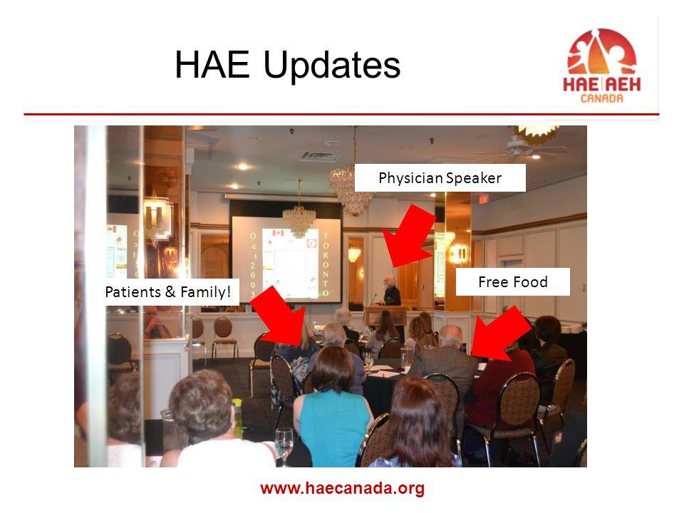 www.haecanada.org HAE Updates Physician Speaker Patients & Family! Free Food