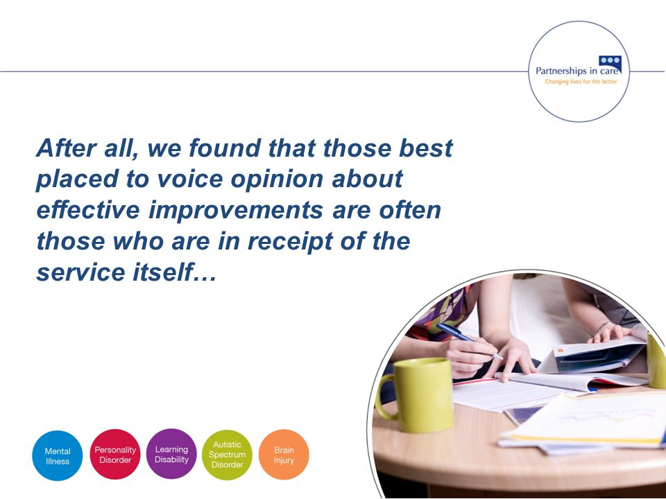 After all, we found that those best placed to voice opinion about effective improvements are often those who are in receipt of the service itself…