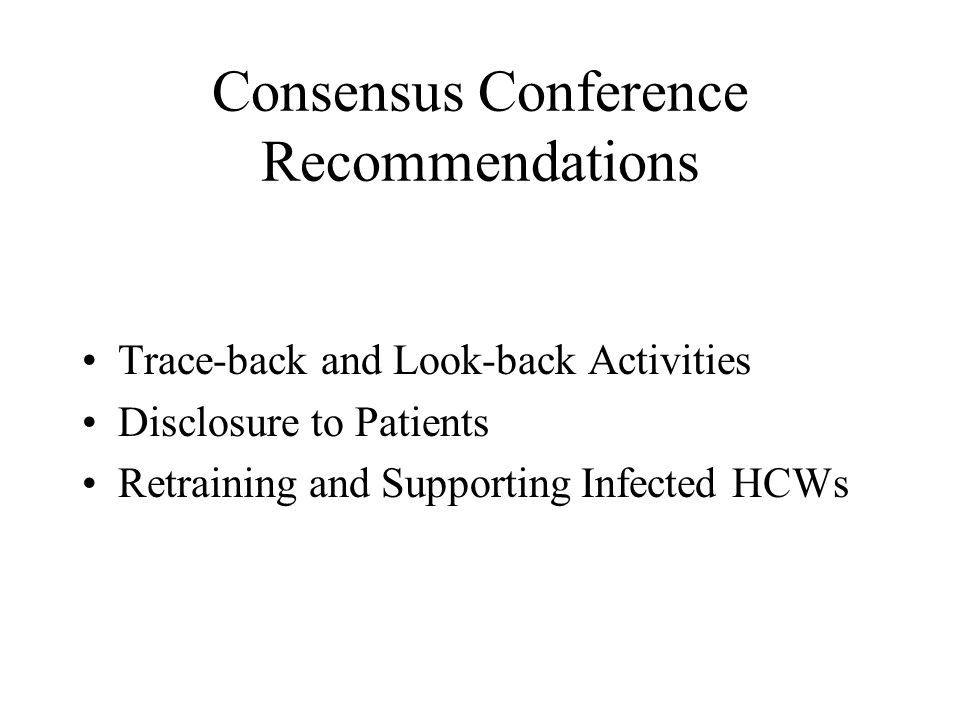 Consensus Conference Recommendations Trace-back and Look-back Activities Disclosure to Patients Retraining and Supporting Infected HCWs