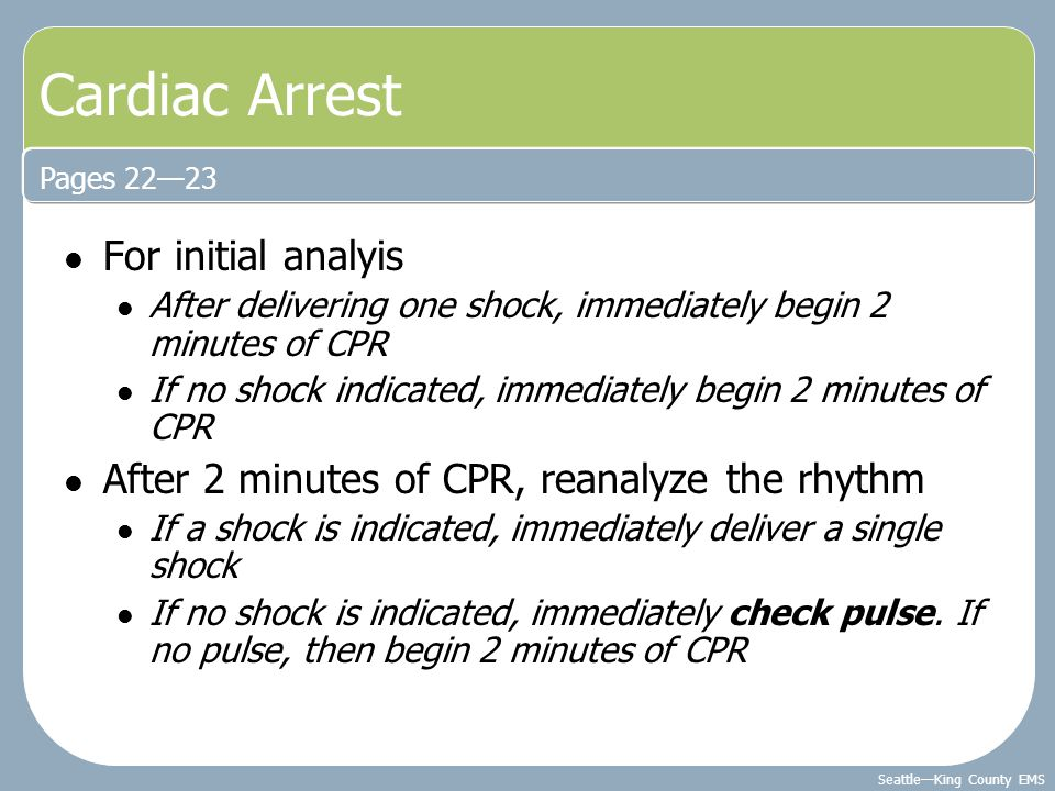Seattle—King County EMS Cardiac Arrest For initial analyis After delivering one shock, immediately begin 2 minutes of CPR If no shock indicated, immed