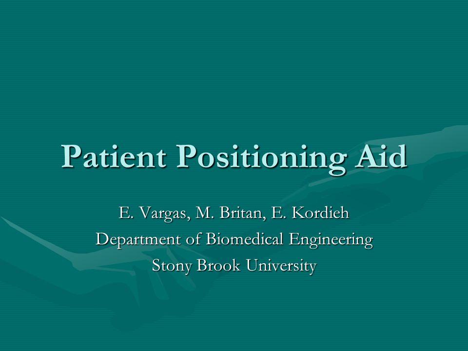 Patient Positioning Aid E. Vargas, M. Britan, E.