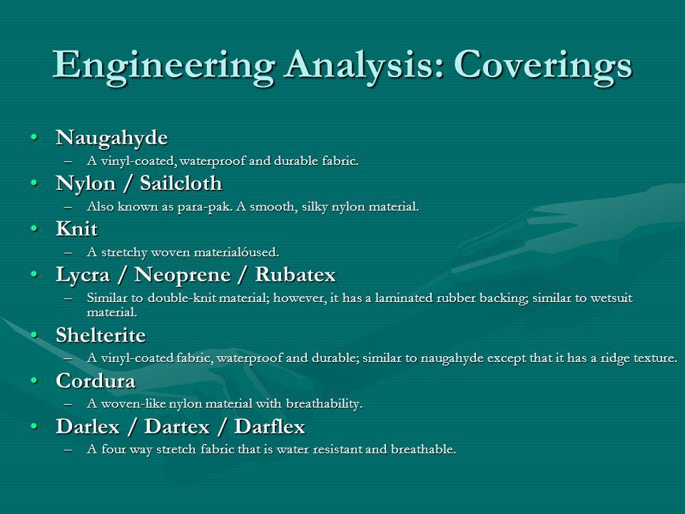 Engineering Analysis: Coverings NaugahydeNaugahyde –A vinyl-coated, waterproof and durable fabric.