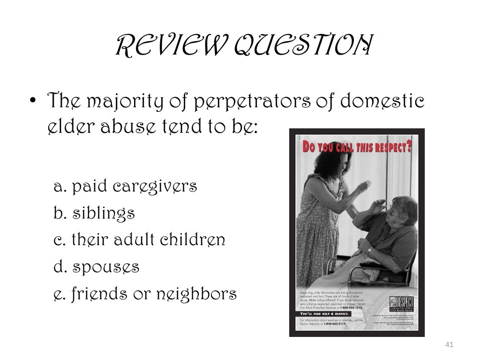 41 REVIEW QUESTION The majority of perpetrators of domestic elder abuse tend to be: a.