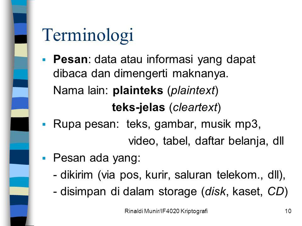 10 Terminologi  Pesan: data atau informasi yang dapat dibaca dan dimengerti maknanya. Nama lain: plainteks (plaintext) teks-jelas (cleartext)  Rupa