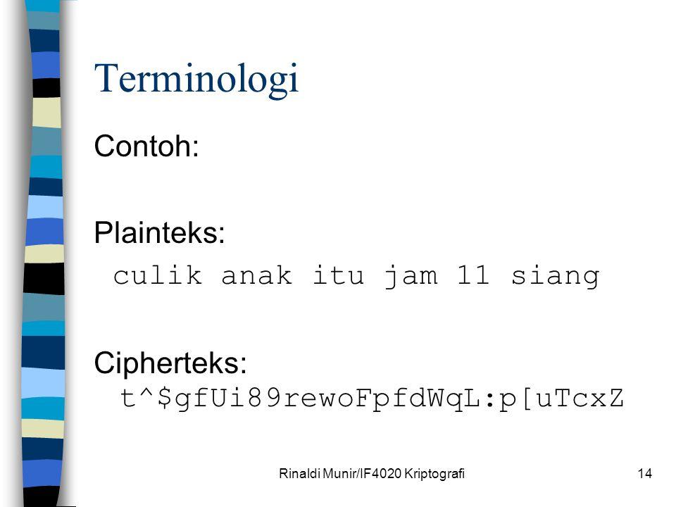 Rinaldi Munir/IF4020 Kriptografi14 Terminologi Contoh: Plainteks: culik anak itu jam 11 siang Cipherteks: t^$gfUi89rewoFpfdWqL:p[uTcxZ