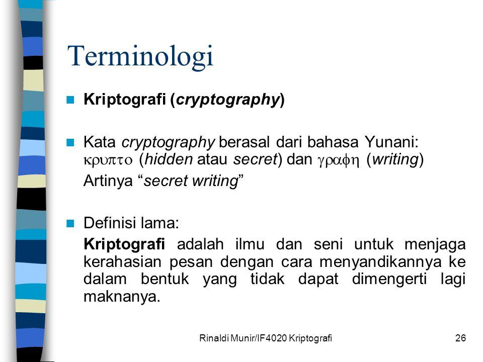 Rinaldi Munir/IF4020 Kriptografi26 Terminologi Kriptografi (cryptography) Kata cryptography berasal dari bahasa Yunani:  (hidden atau secret) d