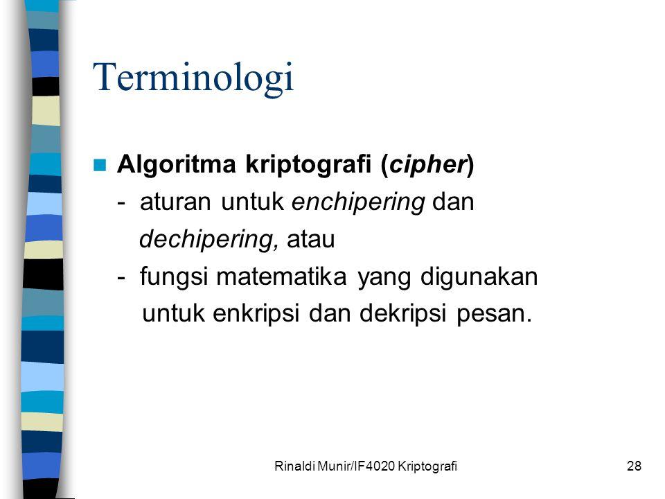 Rinaldi Munir/IF4020 Kriptografi28 Terminologi Algoritma kriptografi (cipher) - aturan untuk enchipering dan dechipering, atau - fungsi matematika yan