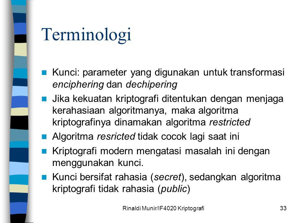 Rinaldi Munir/IF4020 Kriptografi33 Terminologi Kunci: parameter yang digunakan untuk transformasi enciphering dan dechipering Jika kekuatan kriptograf