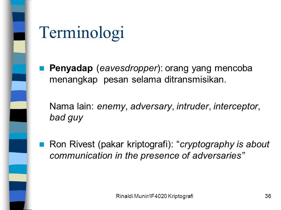 Rinaldi Munir/IF4020 Kriptografi36 Terminologi Penyadap (eavesdropper): orang yang mencoba menangkap pesan selama ditransmisikan. Nama lain: enemy, ad