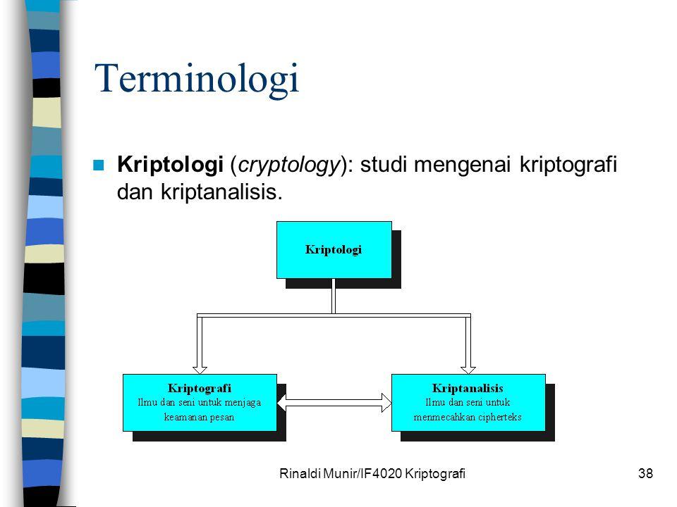 Rinaldi Munir/IF4020 Kriptografi38 Terminologi Kriptologi (cryptology): studi mengenai kriptografi dan kriptanalisis.