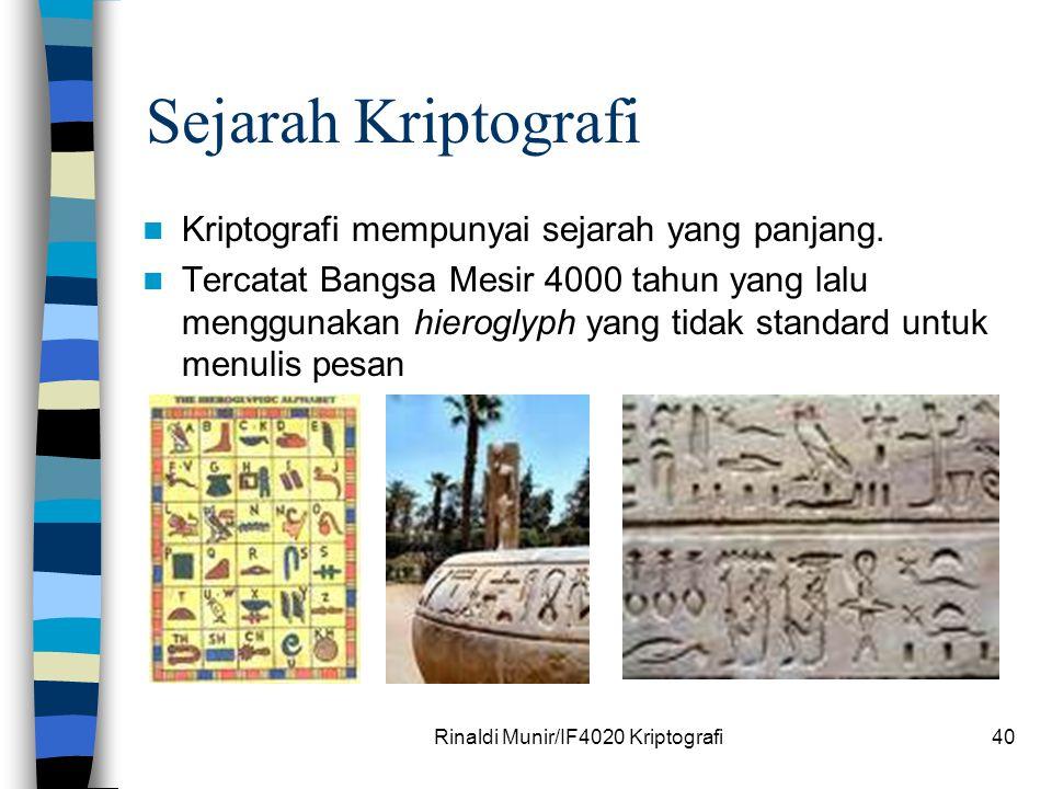 Rinaldi Munir/IF4020 Kriptografi40 Sejarah Kriptografi Kriptografi mempunyai sejarah yang panjang. Tercatat Bangsa Mesir 4000 tahun yang lalu mengguna