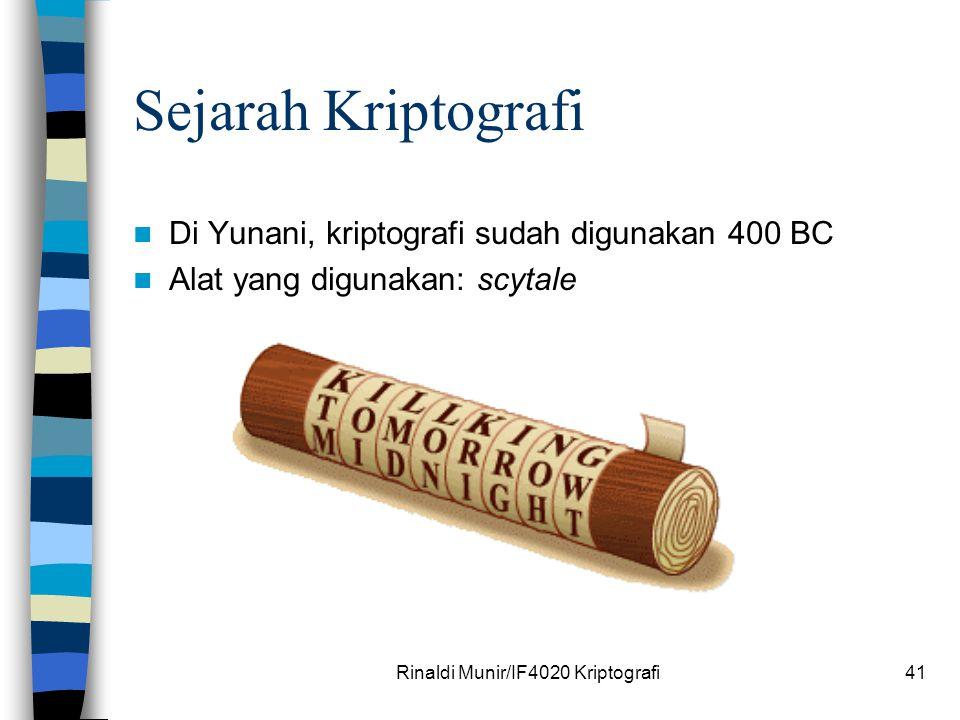 Rinaldi Munir/IF4020 Kriptografi41 Sejarah Kriptografi Di Yunani, kriptografi sudah digunakan 400 BC Alat yang digunakan: scytale