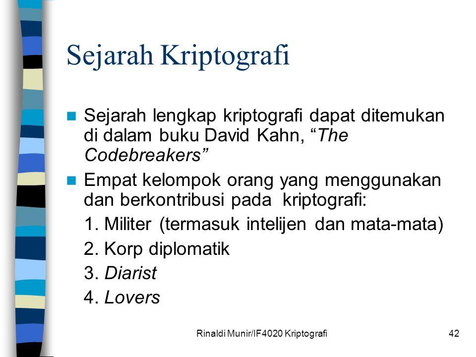 "Rinaldi Munir/IF4020 Kriptografi42 Sejarah Kriptografi Sejarah lengkap kriptografi dapat ditemukan di dalam buku David Kahn, ""The Codebreakers"" Empat"
