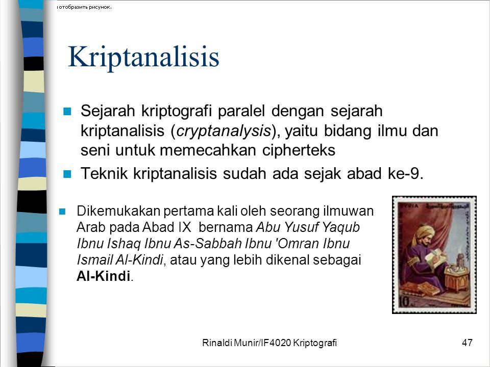 Rinaldi Munir/IF4020 Kriptografi47 Kriptanalisis Sejarah kriptografi paralel dengan sejarah kriptanalisis (cryptanalysis), yaitu bidang ilmu dan seni
