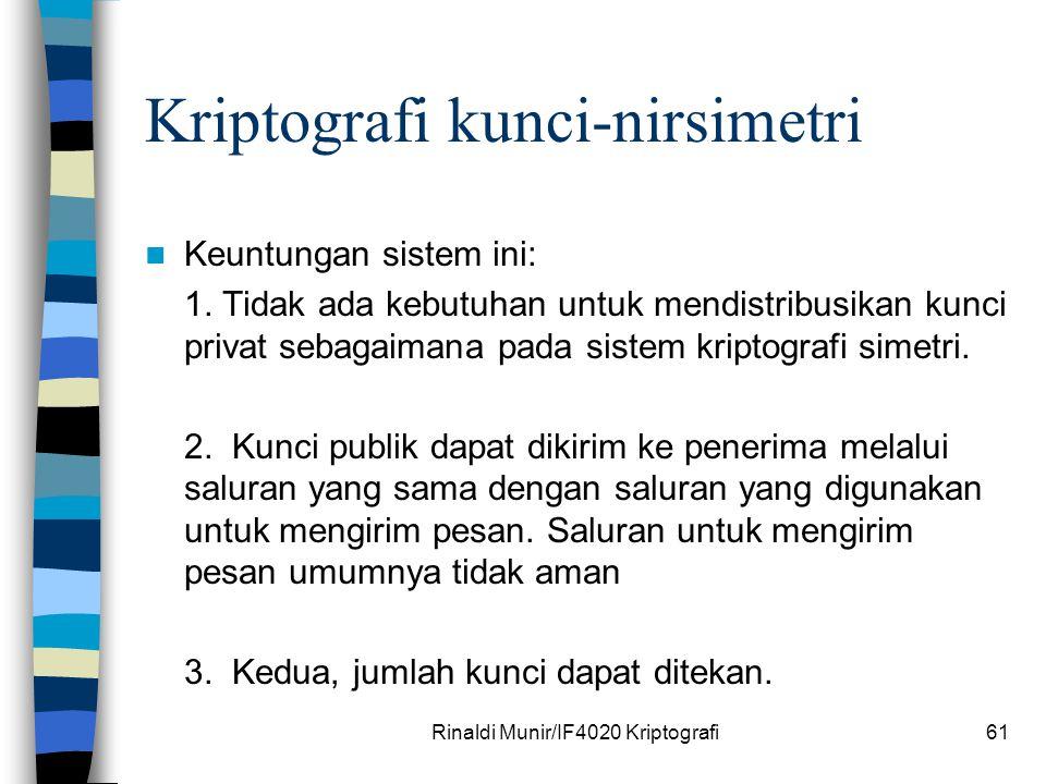 Rinaldi Munir/IF4020 Kriptografi61 Kriptografi kunci-nirsimetri Keuntungan sistem ini: 1. Tidak ada kebutuhan untuk mendistribusikan kunci privat seba