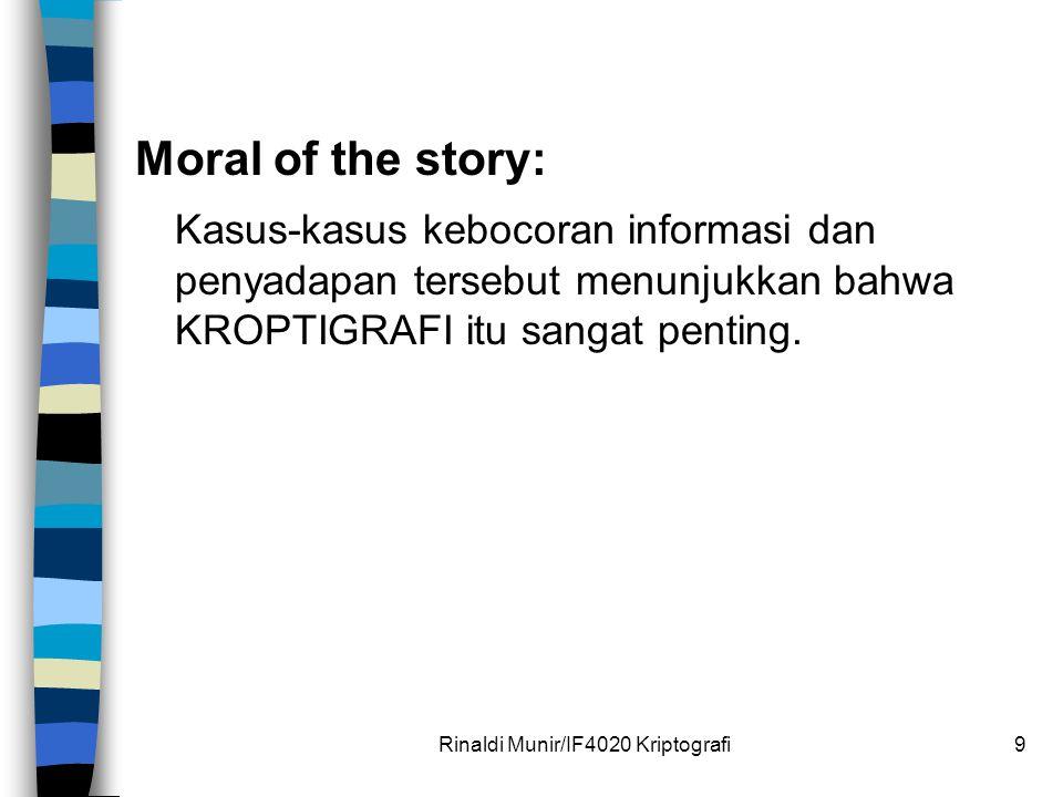 Moral of the story: Kasus-kasus kebocoran informasi dan penyadapan tersebut menunjukkan bahwa KROPTIGRAFI itu sangat penting. Rinaldi Munir/IF4020 Kri