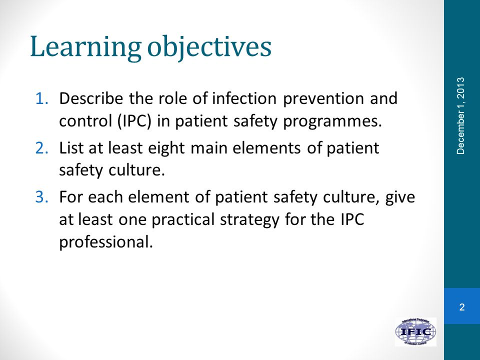 Learning objectives 1.Describe the role of infection prevention and control (IPC) in patient safety programmes.