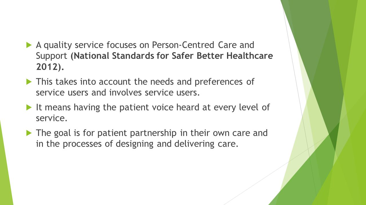  A quality service focuses on Person-Centred Care and Support (National Standards for Safer Better Healthcare 2012).